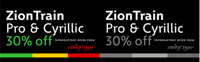 ZionTrain Pro & Cyrillic by AndrijType are available. Introductory Offer: 30% off till December 22nd.