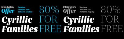 Introductory offer 80% off for new Bandera Cyrillic families: if you buy Bandera Cyrillic' Bandera Text Cyrillic or Bandera Display Cyrillic family' you save 80% of price till June 18.